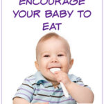 Six Tips to Encourage Your Baby to Eat