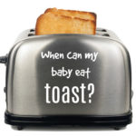 When Can I Give My Baby Toast?