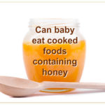 Can I Give My Baby Cooked Foods Containing Honey?