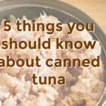 Five Things You Should Know About Canned Tuna