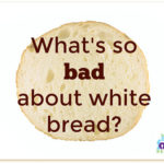 What's So Bad About White Bread?