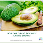 How Can I Stop Avocado Turning Brown?