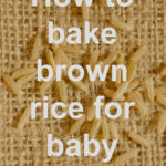 How To Bake Brown Rice for Baby