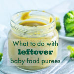 How to Use Up Leftover Baby Food Purees