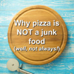 Why Pizza Is NOT A Junk Food (Well, Not Always)