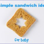 Seven Simple Sandwich Ideas For Baby