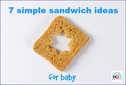 7 simple sandwich ideas for baby