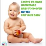 5 Easy Ways To Make Homemade Baby Food Even BETTER For Your Baby